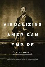 Visualizing American Empire : Orientalism and Imperialism in the Philippines...