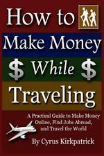 How to Make Money While Traveling: A Practical Guide to Make Money Online, Find
