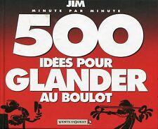 500 IDEES POUR GLANDER AU BOULOT..Relié,dessins de JIM