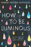 How To Be Luminous by Reuter Hapgood, Harriet, NEW Book, FREE & FAST Delivery, (