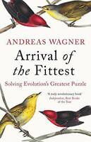 Arrival of the Fittest: Solving Evolution's Greatest Puzzle by Wagner, Andreas