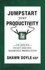 Jumpstart Your Productivity : 10 Jolts to Get and Stay Massively Productive...
