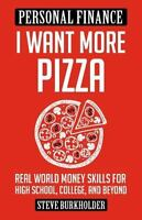 I Want More Pizza: Real World Money Skills For High School, College, And Beyo...