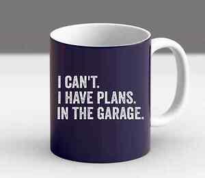 I Cant I Have Plans In The Garage Mug