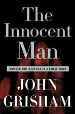 The Innocent Man : Murder and Injustice in a Small Town by John Grisham (2006, H