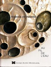 Manuela Zervudachi Au Fil De L'Eau Galerie Agnes Monplaisir Art Catalog 2013