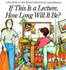 If This Is a Lecture, How Long Will It Be? For Better or For Worse Lynn Johnston