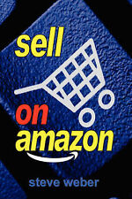 Sell on Amazon: A Guide to Amazon's Marketplace, Seller Central, and Fulfillment