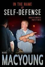 In the Name of Self-Defense: What It Costs. When It's Worth It. (Paperback or So