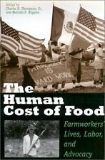 The Human Cost of Food : Farmworkers' Lives, Labor, and Advocacy (2002,...