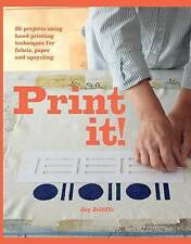 Print it!: 25 Projects Using Hand-Printing Techniques for Fabric, Paper and Upcy