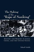"""The Making of the """"Rape of Nanking"""": History and Memory in Japan, China, and th"""