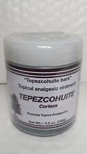TEPEZCOHUITE BARK TOPICAL ANALGESIC OINTMENT 3.5 OZ  10/2017 RELIEF OF MINOR ACH