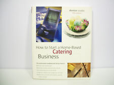 Home-Based Business: How to Start a Home-Based Catering Business by Denise Vival
