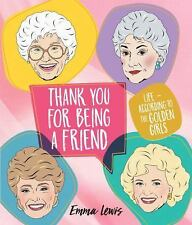 Thank You for Being a Friend: Life According to the Golden Girls (Hardback or Ca