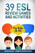 39 ESL Review Games and Activities : For Kids (6-13) by Jennifer Booker Smith...