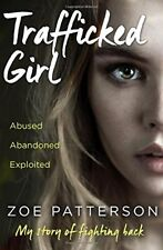 Trafficked Girl: Abused. Abandoned. Exploited. This Is My Story of Fighting Bac