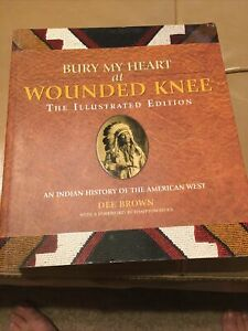 Bury My Heart at Wounded Knee: Illustrated Edition: Indian History of The west
