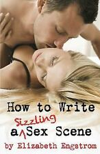 How to Write a Sizzling Sex Scene by Elizabeth Engstrom (2016, Paperback)