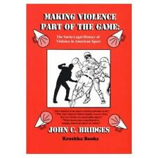 Making Violence Part of the Game A Socio-Legal History  - Hardcover NEW John C.
