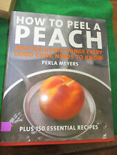 HOW TO PEEL A PEACH PERLA MEYERS & 1001 OTHER THINGS EVERY GOOD COOK NEEDS TO KN