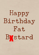 Happy Birthday Fat Bastard ~  Very Rude Card ~ BaSick Potty Mouth PM-BA110