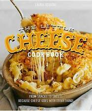 The Little Cheese Cookbook: From Snacks to Sweets - Because Cheese Goes with Eve