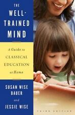The Well-Trained Mind : A Guide to Classical Education at Home by Susan Wise...