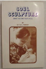 Soul Sculpture, What you owe your child  by E. F. and L. Harvey