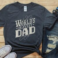 World's Okayest Dad T-Shirt, Funny Dad Shirt, Funny Gift For Husband TEE DADDY