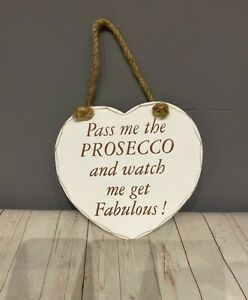 Pass Me The Prosecco and Watch Me Get Fabulous Hanging Wooden Heart