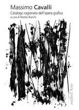 Massimo Cavalli. Catalogo Ragionato dell'Opera Grafica - [Pagine d'Arte]