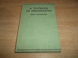 Book. A Textbook of Dressmaking. Remy Nicholson. 1st 1936 Sewing Machine Fabric
