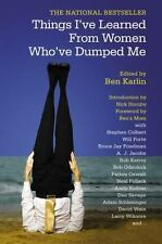 Things I've Learned From  Women Who've Dumped Me by Karlin, Ben