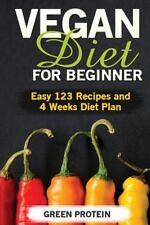 Vegan Diet for Beginner: Easy 123 Recipes and 4 Weeks Diet Plan: By Protein, ...