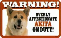 Warning! Overly Affectionate Akita on Duty Dog Sign