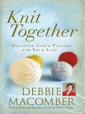 Knit Together : Discover God's Pattern for Your Life by Debbie Macomber