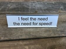 I FEEL THE NEED FOR SPEED TOP GUN Desk Sign | Name Plate Funny Friend Gag Gift
