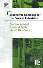 Ergonomic Solutions for the Process Industries by Dennis A. Attwood, Joseph M.