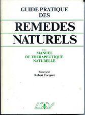 GUIDE PRATIQUE DES REMEDES NATURELS - Professeur Robert Tocquet 1990