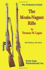 For Collectors Only Ser.: The Mosin-Nagant Rifle by Terence W. Lapin (1998,...