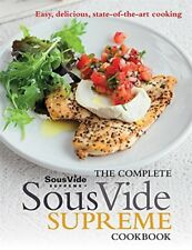 The Complete Sous Vide Supreme Cookbook: Easy, delicious, state-of-the-art co…