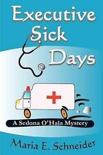 NEW Executive Sick Days: A Sedona O'Hala Mystery by Maria E Schneider