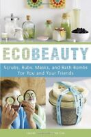 EcoBeauty: Scrubs, Rubs, Masks, and Bath Bombs for You and Your Friends by Laure