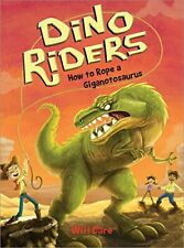 How To Rope A Giganotosaurus (Dino Riders) By Will Dare - Hardcover *Excellent*