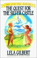 The Quest for the Silver Castle (Tales of the King, Book One) Gilbert, Lela Pap