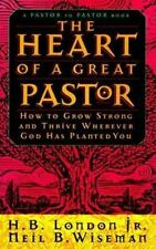 The Heart of a Great Pastor : How to Grow Strong and Thrive Wherever God Has Pl…