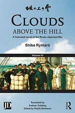 Clouds Above the Hill: A Historical Novel of the Russo-Japanese War: Volume 4 by Shiba Ryotaro (Hardback, 2013)
