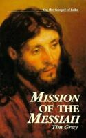 Mission of the Messiah: On the Gospel of Luke: By Tim Gray