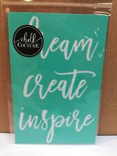 New Chalk Couture reusable Transfer DREAM CREATE INSPIRE 4 X 6